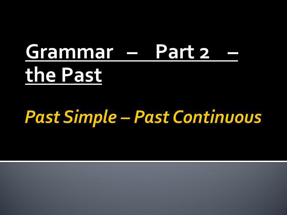 Grammar – Part 2 – the Past