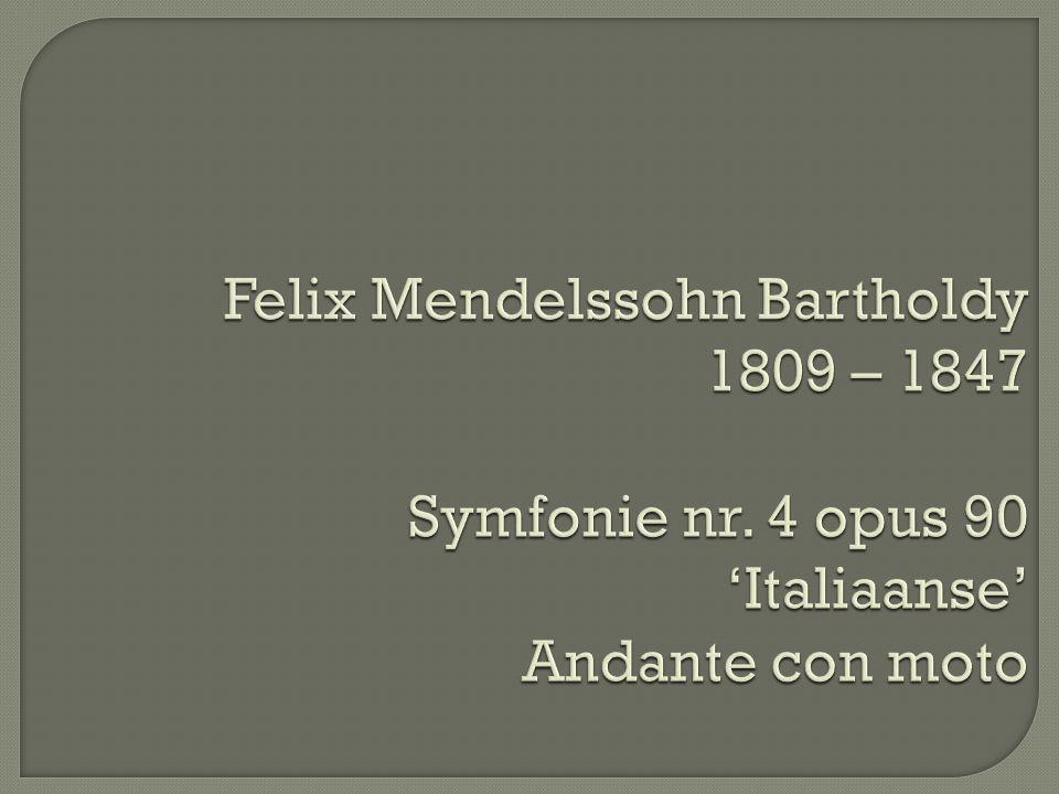 Felix Mendelssohn Bartholdy 1809 – 1847 Symfonie nr. 4 opus 90 'Italiaanse' Andante con moto