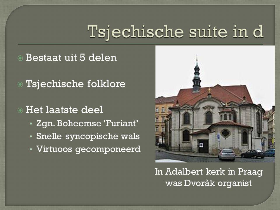  Bestaat uit 5 delen  Tsjechische folklore  Het laatste deel Zgn.