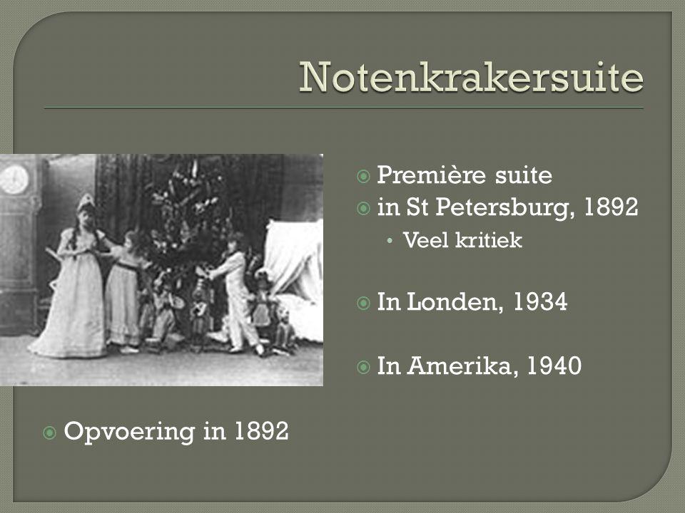  Opvoering in 1892  Première suite  in St Petersburg, 1892 Veel kritiek  In Londen, 1934  In Amerika, 1940