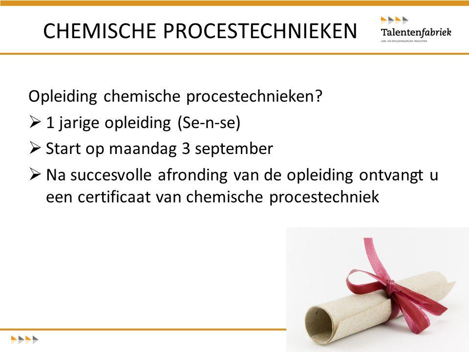 Opleiding chemische procestechnieken?  1 jarige opleiding (Se-n-se)  Start op maandag 3 september  Na succesvolle afronding van de opleiding ontvan