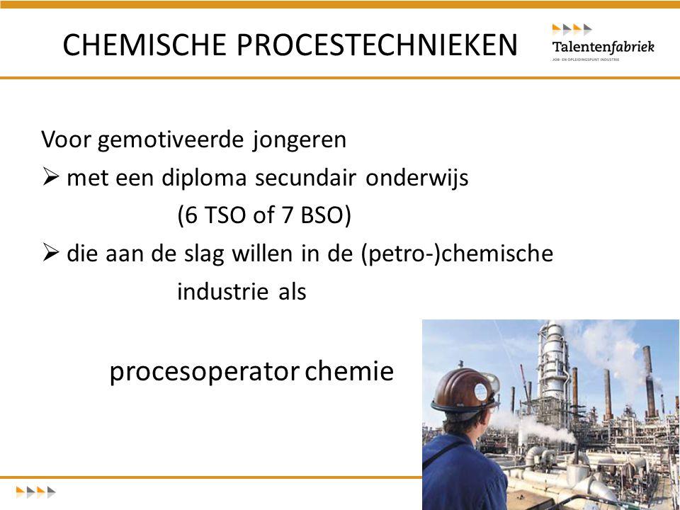 Voor gemotiveerde jongeren  met een diploma secundair onderwijs (6 TSO of 7 BSO)  die aan de slag willen in de (petro-)chemische industrie als proce
