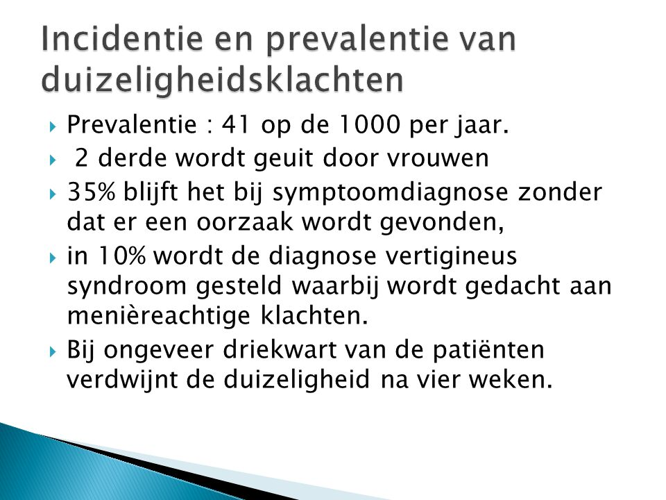  Prevalentie : 41 op de 1000 per jaar.  2 derde wordt geuit door vrouwen  35% blijft het bij symptoomdiagnose zonder dat er een oorzaak wordt gevon