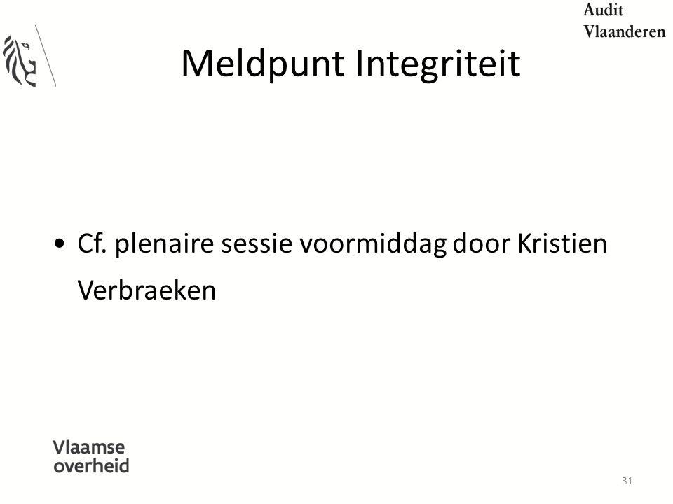Meldpunt Integriteit Cf. plenaire sessie voormiddag door Kristien Verbraeken 31