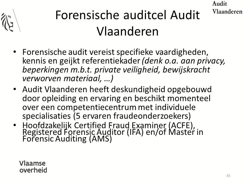 Forensische auditcel Audit Vlaanderen Forensische audit vereist specifieke vaardigheden, kennis en geijkt referentiekader (denk o.a.