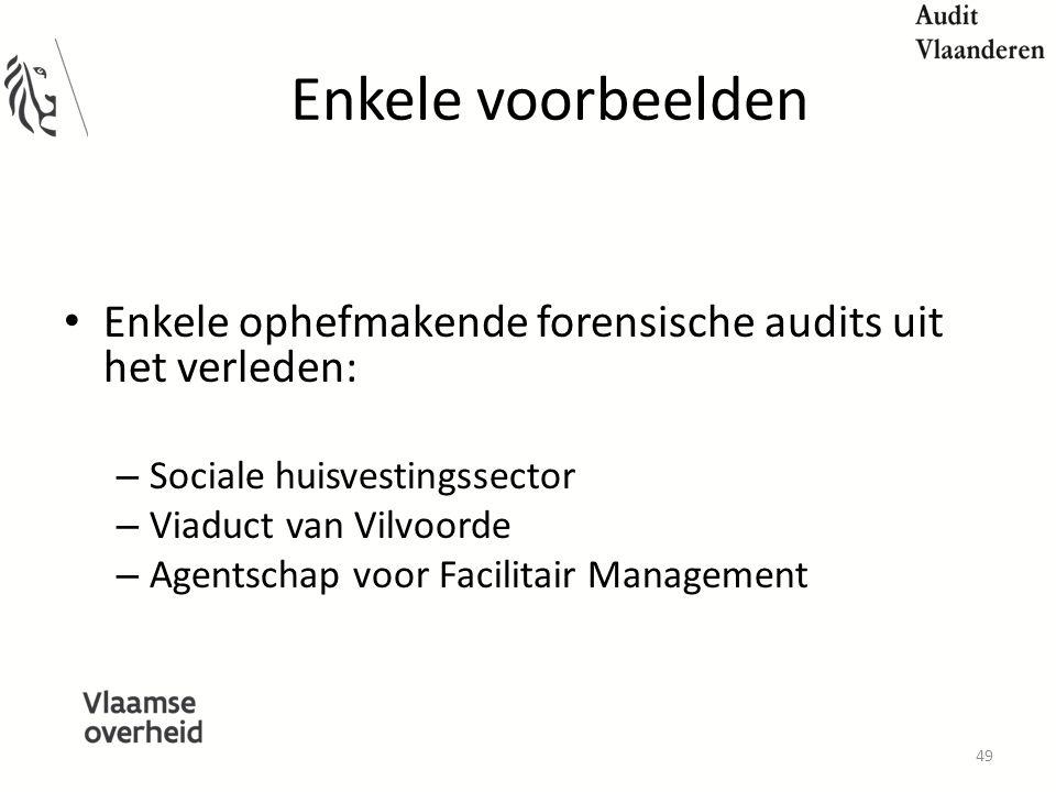 Enkele voorbeelden Enkele ophefmakende forensische audits uit het verleden: – Sociale huisvestingssector – Viaduct van Vilvoorde – Agentschap voor Facilitair Management 49