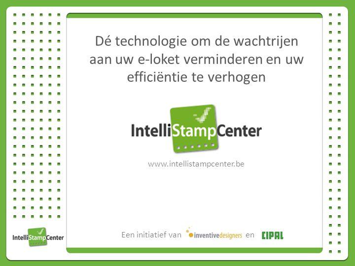 Dé technologie om de wachtrijen aan uw e-loket verminderen en uw efficiëntie te verhogen www.intellistampcenter.be Een initiatief vanen