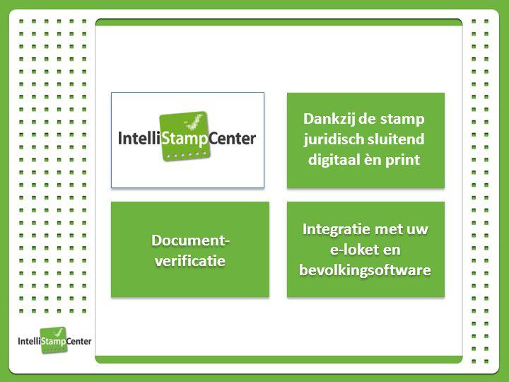 Document- verificatie Integratie met uw e-loket en bevolkingsoftware Dankzij de stamp juridisch sluitend digitaal èn print
