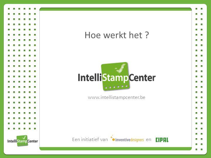 Hoe werkt het www.intellistampcenter.be Een initiatief vanen
