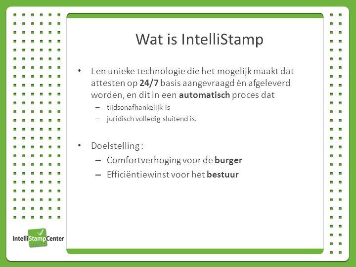 Wat is IntelliStamp Een unieke technologie die het mogelijk maakt dat attesten op 24/7 basis aangevraagd èn afgeleverd worden, en dit in een automatisch proces dat – tijdsonafhankelijk is – juridisch volledig sluitend is.