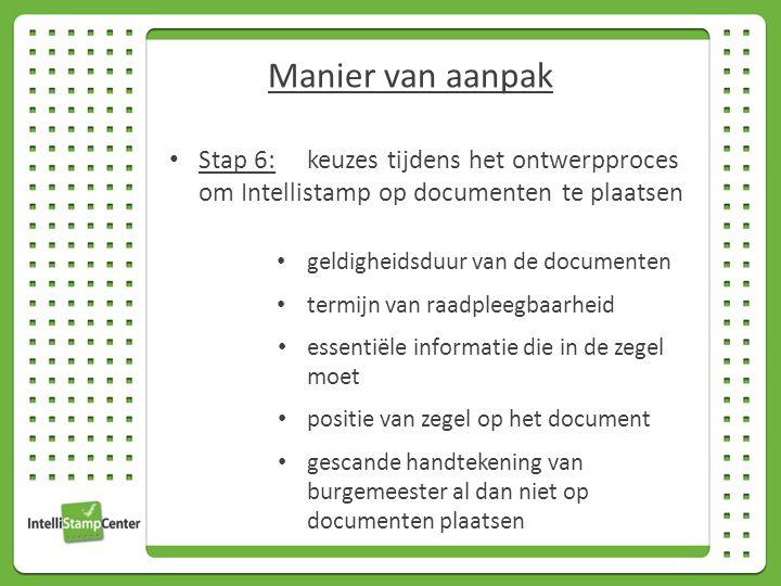 Stap 6: keuzes tijdens het ontwerpproces om Intellistamp op documenten te plaatsen geldigheidsduur van de documenten termijn van raadpleegbaarheid essentiële informatie die in de zegel moet positie van zegel op het document gescande handtekening van burgemeester al dan niet op documenten plaatsen Manier van aanpak