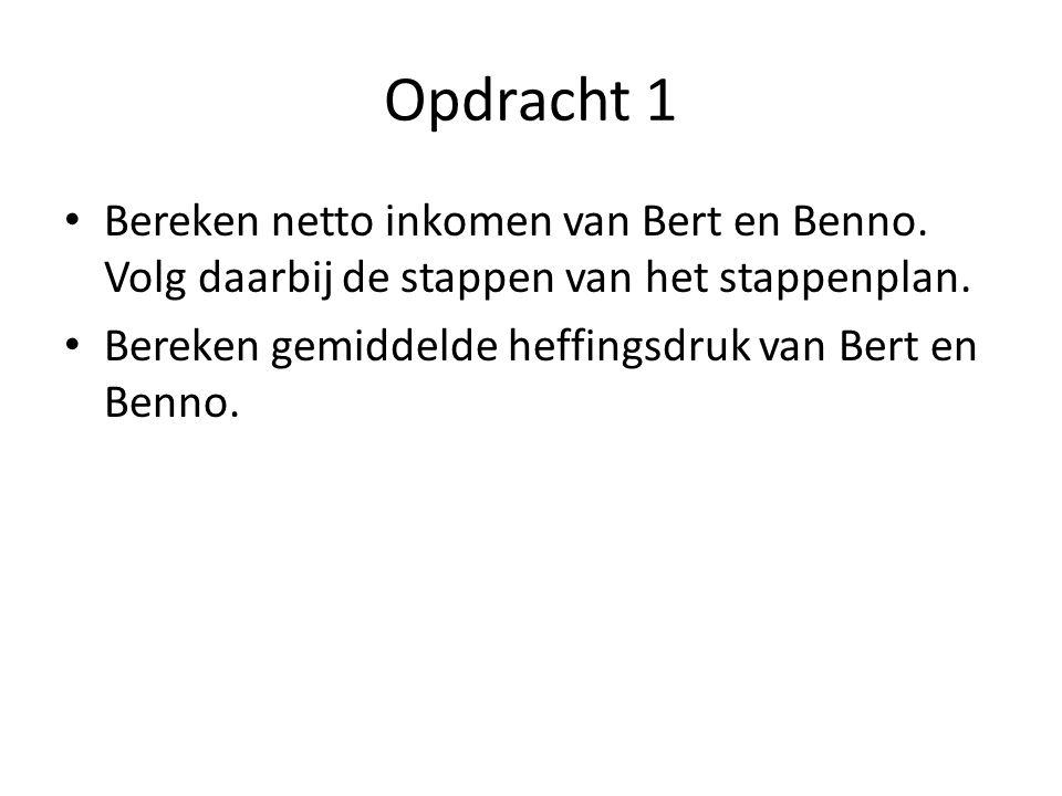 Opdracht 1 Bereken netto inkomen van Bert en Benno. Volg daarbij de stappen van het stappenplan. Bereken gemiddelde heffingsdruk van Bert en Benno.