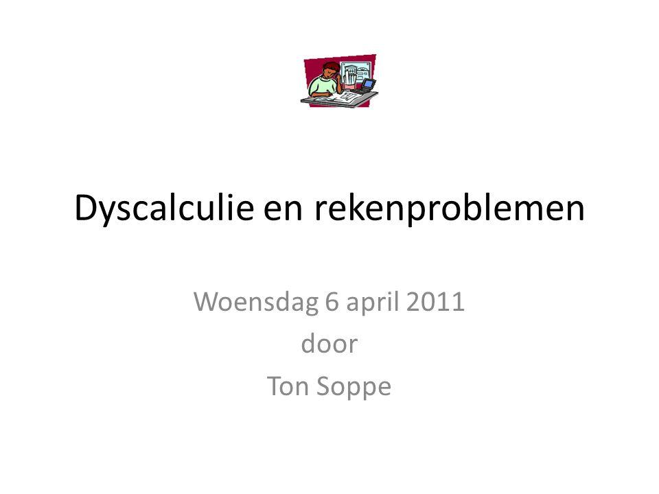 Dyscalculie en rekenproblemen Woensdag 6 april 2011 door Ton Soppe