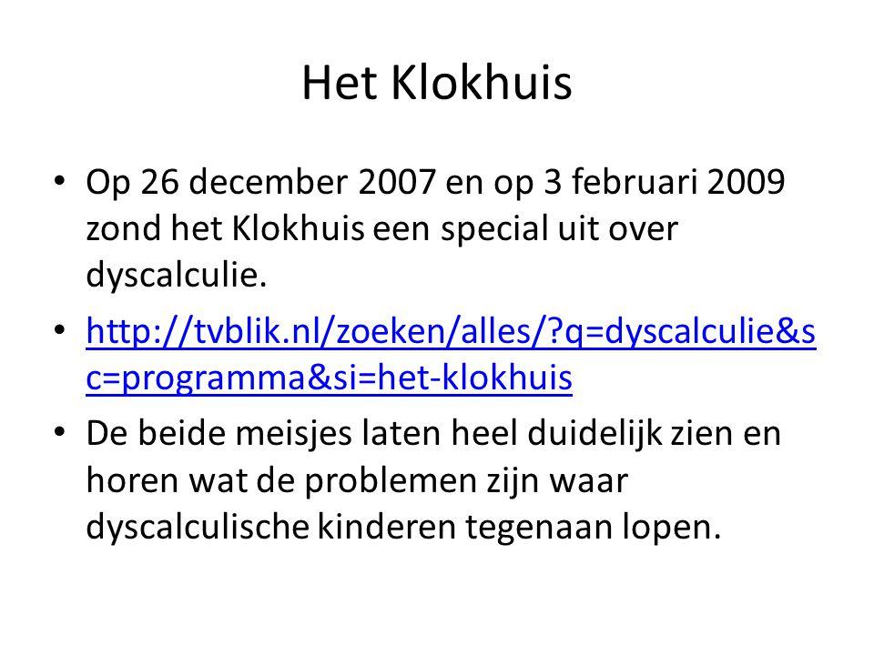 Het Klokhuis Op 26 december 2007 en op 3 februari 2009 zond het Klokhuis een special uit over dyscalculie. http://tvblik.nl/zoeken/alles/?q=dyscalculi
