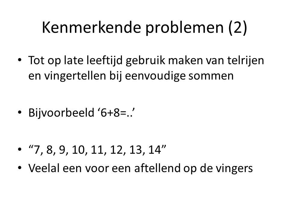 """Kenmerkende problemen (2) Tot op late leeftijd gebruik maken van telrijen en vingertellen bij eenvoudige sommen Bijvoorbeeld '6+8=..' """"7, 8, 9, 10, 11"""