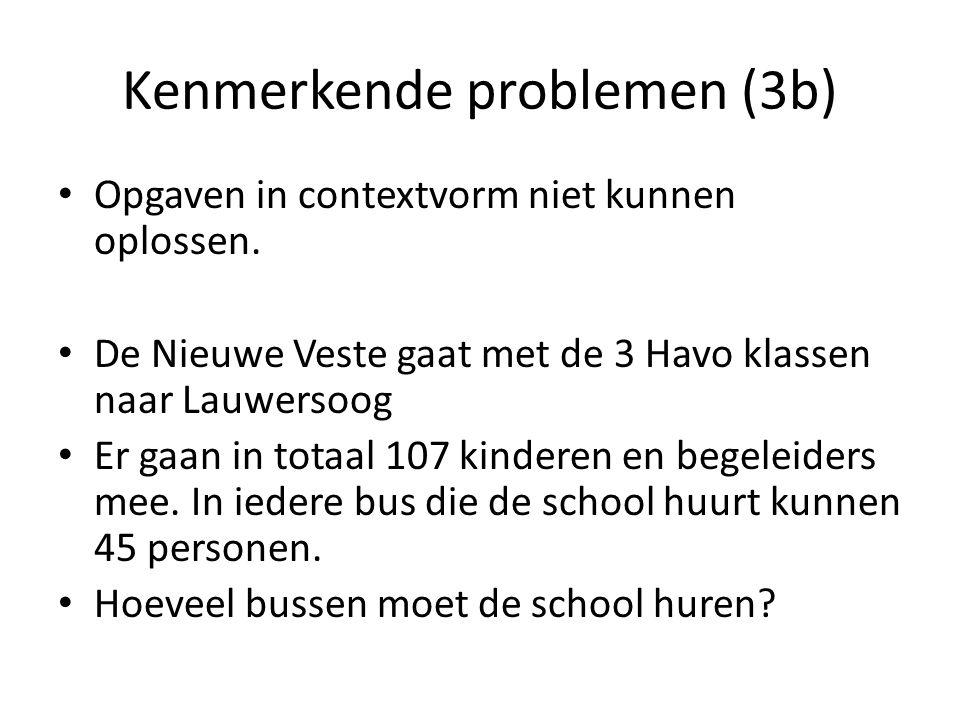 Kenmerkende problemen (3b) Opgaven in contextvorm niet kunnen oplossen. De Nieuwe Veste gaat met de 3 Havo klassen naar Lauwersoog Er gaan in totaal 1