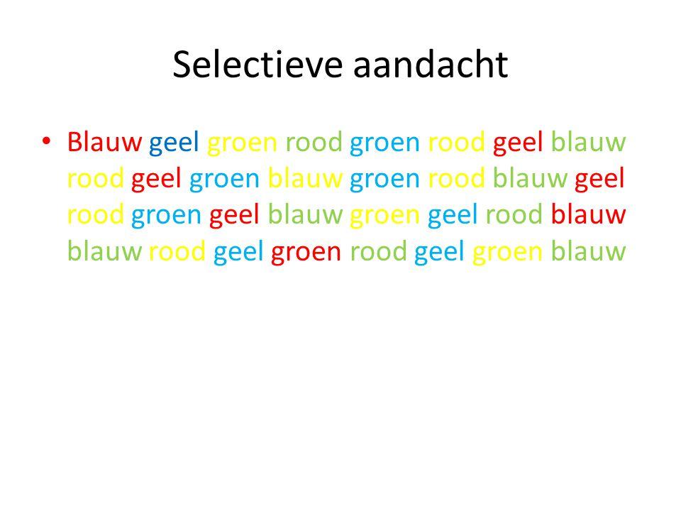 Selectieve aandacht Blauw geel groen rood groen rood geel blauw rood geel groen blauw groen rood blauw geel rood groen geel blauw groen geel rood blau