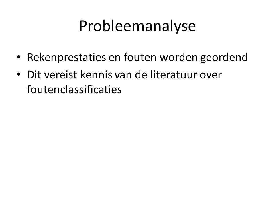 Probleemanalyse Rekenprestaties en fouten worden geordend Dit vereist kennis van de literatuur over foutenclassificaties