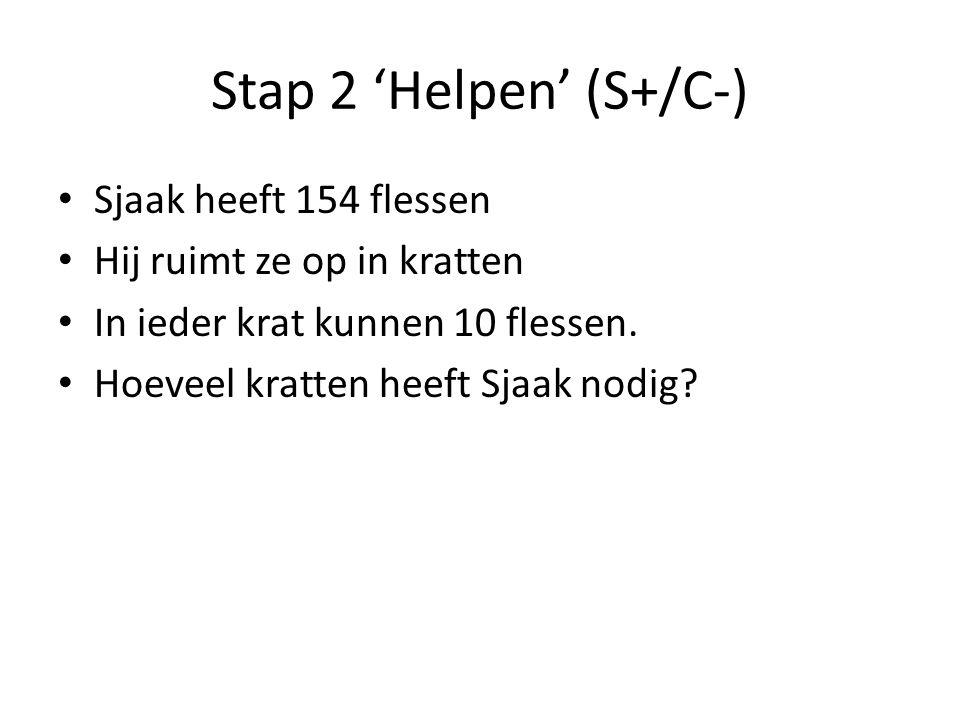 Stap 2 'Helpen' (S+/C-) Sjaak heeft 154 flessen Hij ruimt ze op in kratten In ieder krat kunnen 10 flessen. Hoeveel kratten heeft Sjaak nodig?
