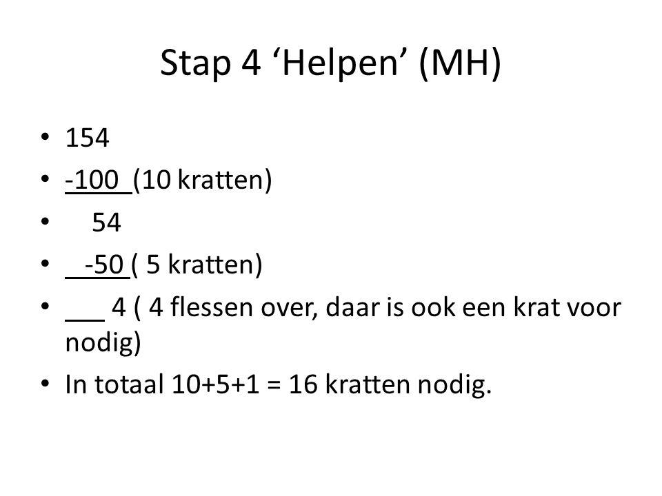 Stap 4 'Helpen' (MH) 154 -100 (10 kratten) 54 -50 ( 5 kratten) 4 ( 4 flessen over, daar is ook een krat voor nodig) In totaal 10+5+1 = 16 kratten nodig.