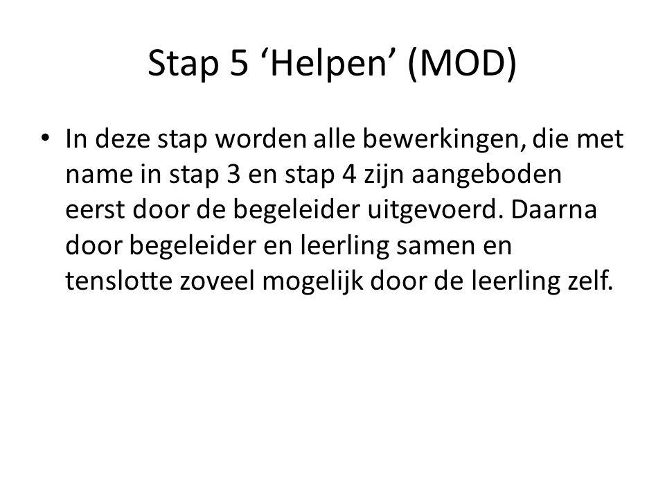 Stap 5 'Helpen' (MOD) In deze stap worden alle bewerkingen, die met name in stap 3 en stap 4 zijn aangeboden eerst door de begeleider uitgevoerd. Daar