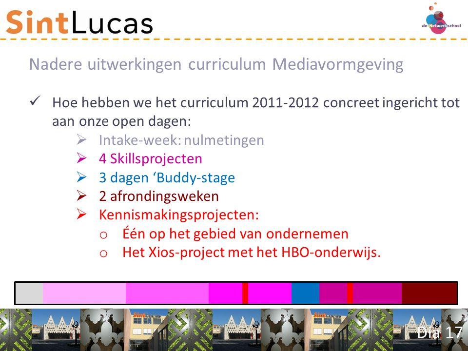Dia 17 Hoe hebben we het curriculum 2011-2012 concreet ingericht tot aan onze open dagen:  Intake-week: nulmetingen  4 Skillsprojecten  3 dagen 'Buddy-stage  2 afrondingsweken  Kennismakingsprojecten: o Één op het gebied van ondernemen o Het Xios-project met het HBO-onderwijs.