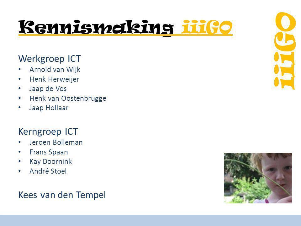 iiiGO Kennismaking iiiGO Werkgroep ICT Arnold van Wijk Henk Herweijer Jaap de Vos Henk van Oostenbrugge Jaap Hollaar Kerngroep ICT Jeroen Bolleman Fra