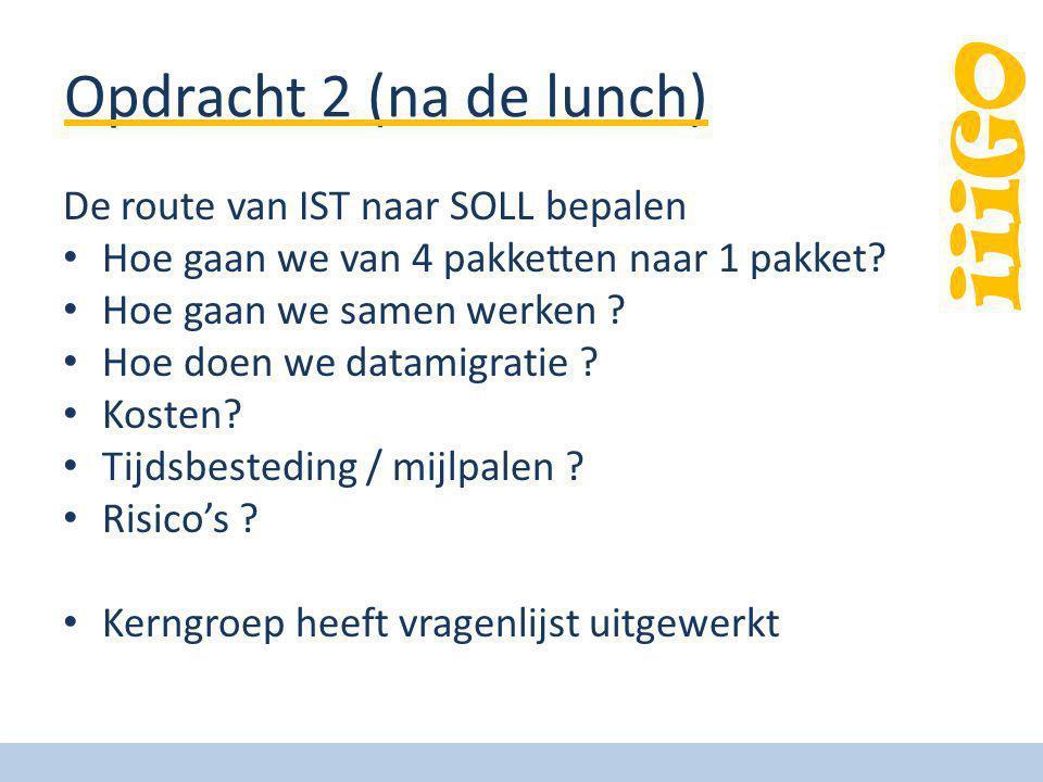 iiiGO Opdracht 2 (na de lunch) De route van IST naar SOLL bepalen Hoe gaan we van 4 pakketten naar 1 pakket? Hoe gaan we samen werken ? Hoe doen we da