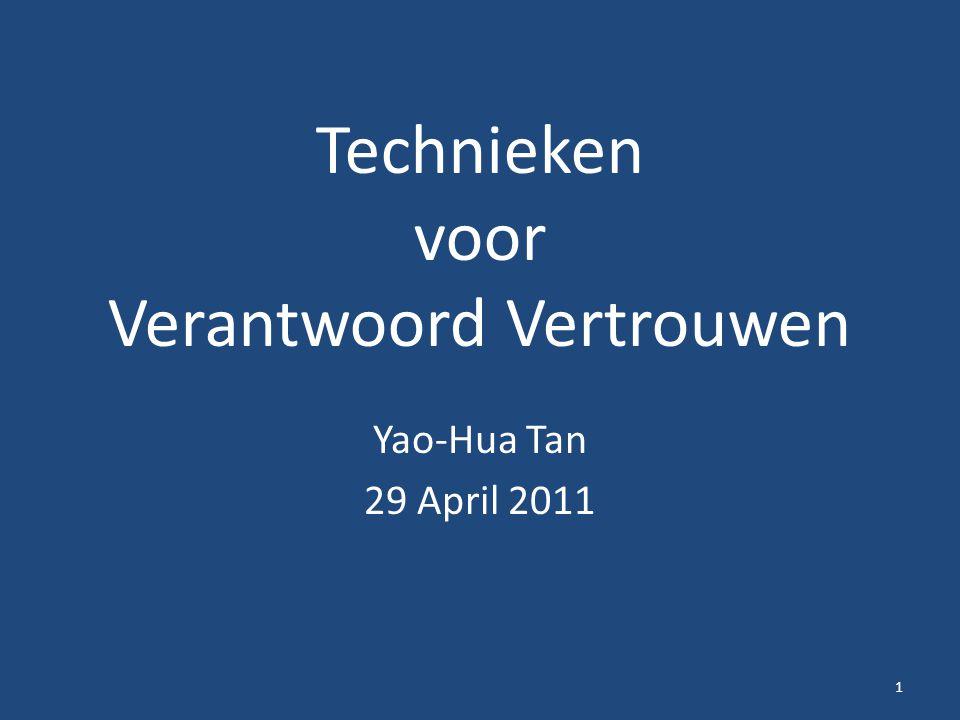 Technieken voor Verantwoord Vertrouwen Yao-Hua Tan 29 April 2011 1