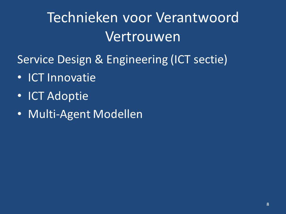 Technieken voor Verantwoord Vertrouwen Service Design & Engineering (ICT sectie) ICT Innovatie ICT Adoptie Multi-Agent Modellen 8