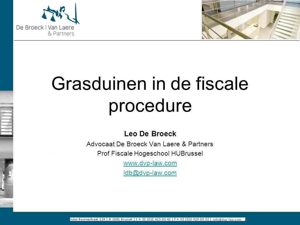Grasduinen in de fiscale procedure Leo De Broeck Advocaat De Broeck Van Laere & Partners Prof Fiscale Hogeschool HUBrussel www.dvp-law.com ldb@dvp-law