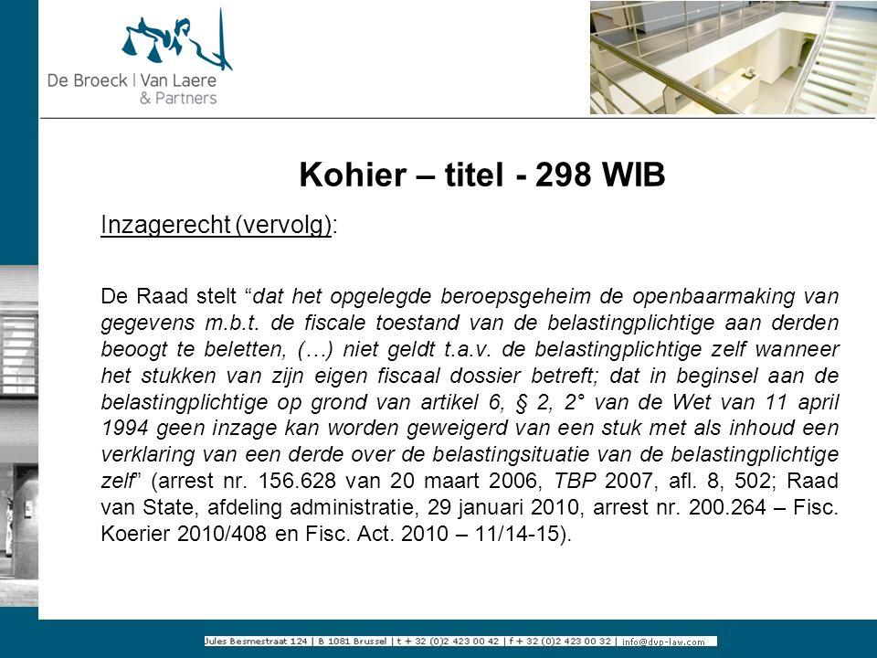 """Kohier – titel - 298 WIB Inzagerecht (vervolg): De Raad stelt """"dat het opgelegde beroepsgeheim de openbaarmaking van gegevens m.b.t. de fiscale toesta"""