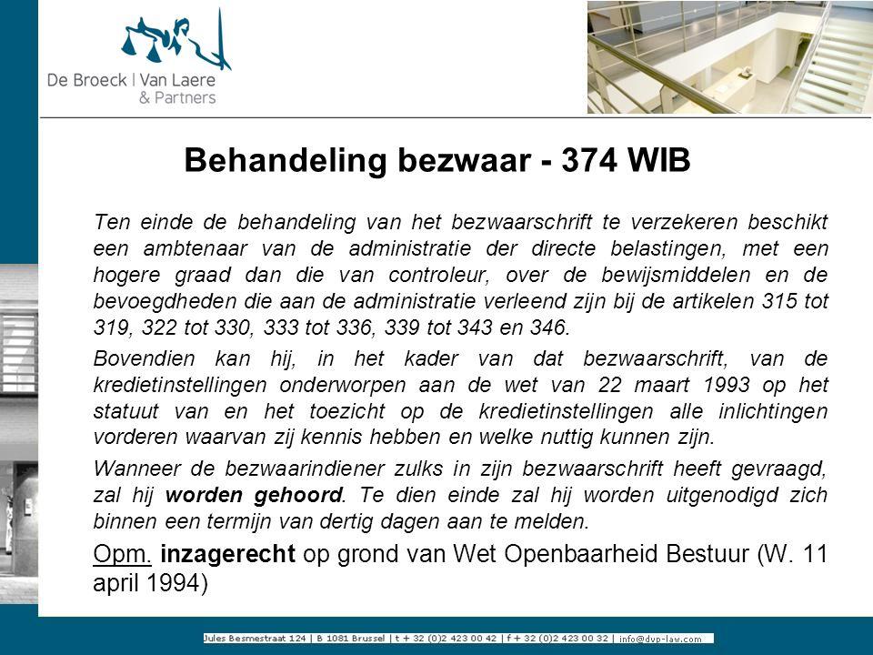 Behandeling bezwaar - 374 WIB Ten einde de behandeling van het bezwaarschrift te verzekeren beschikt een ambtenaar van de administratie der directe be