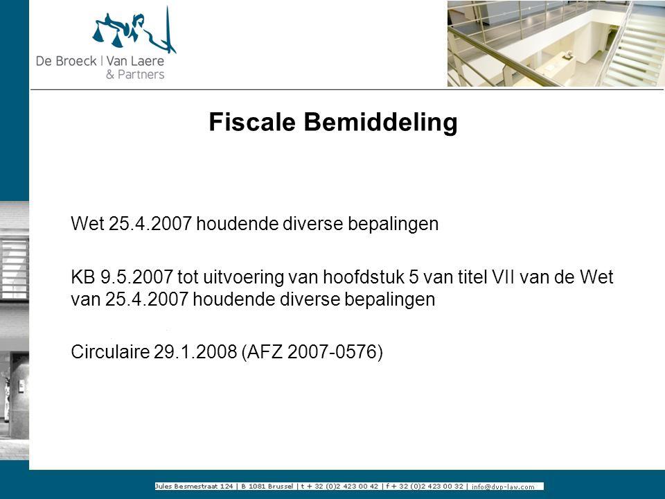 Fiscale Bemiddeling Wet 25.4.2007 houdende diverse bepalingen KB 9.5.2007 tot uitvoering van hoofdstuk 5 van titel VII van de Wet van 25.4.2007 houden