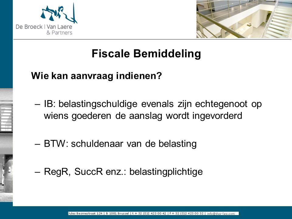 Fiscale Bemiddeling Wie kan aanvraag indienen? –IB: belastingschuldige evenals zijn echtegenoot op wiens goederen de aanslag wordt ingevorderd –BTW: s