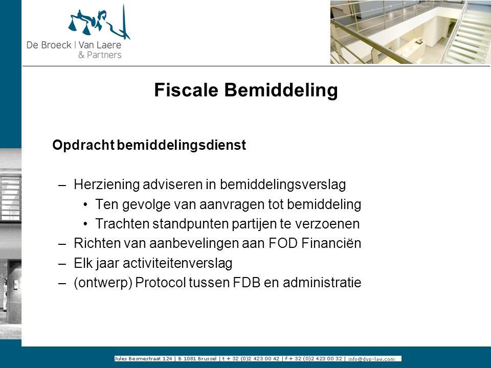 Fiscale Bemiddeling Opdracht bemiddelingsdienst –Herziening adviseren in bemiddelingsverslag Ten gevolge van aanvragen tot bemiddeling Trachten standp