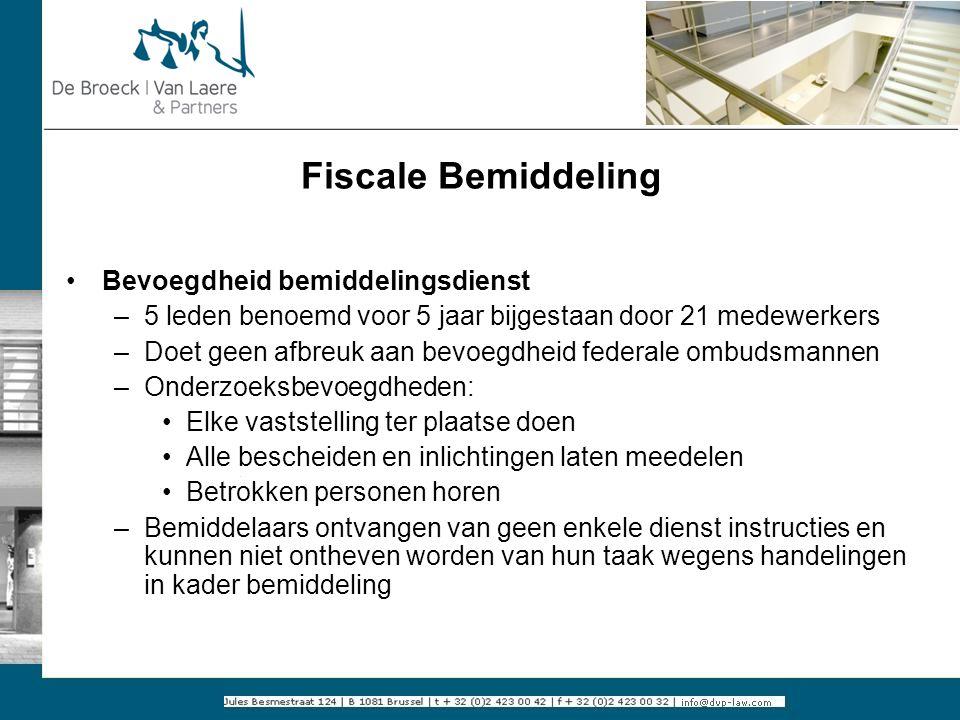 Fiscale Bemiddeling Bevoegdheid bemiddelingsdienst –5 leden benoemd voor 5 jaar bijgestaan door 21 medewerkers –Doet geen afbreuk aan bevoegdheid fede
