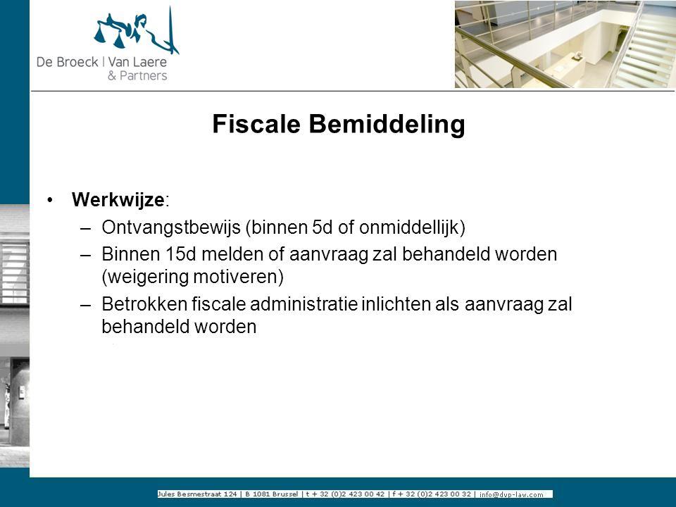 Fiscale Bemiddeling Werkwijze: –Ontvangstbewijs (binnen 5d of onmiddellijk) –Binnen 15d melden of aanvraag zal behandeld worden (weigering motiveren)