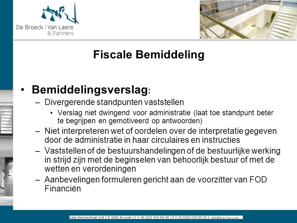 Fiscale Bemiddeling Bemiddelingsverslag : –Divergerende standpunten vaststellen Verslag niet dwingend voor administratie (laat toe standpunt beter te