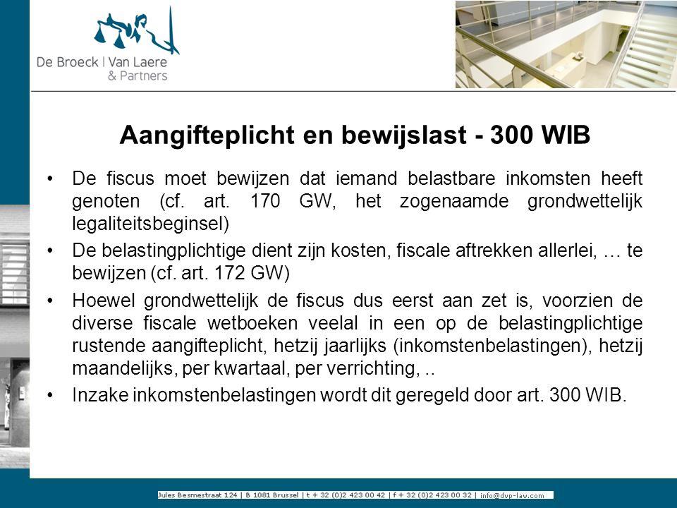 Aangifteplicht en bewijslast - 300 WIB De fiscus moet bewijzen dat iemand belastbare inkomsten heeft genoten (cf. art. 170 GW, het zogenaamde grondwet
