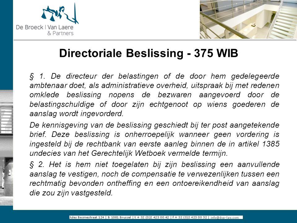 Directoriale Beslissing - 375 WIB § 1. De directeur der belastingen of de door hem gedelegeerde ambtenaar doet, als administratieve overheid, uitspraa