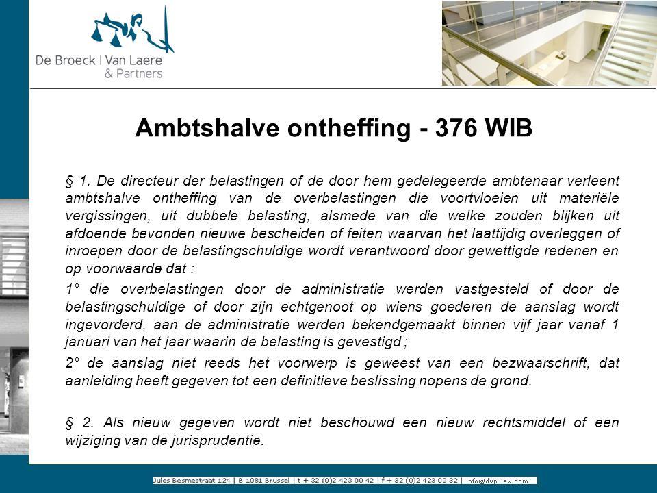 Ambtshalve ontheffing - 376 WIB § 1. De directeur der belastingen of de door hem gedelegeerde ambtenaar verleent ambtshalve ontheffing van de overbela
