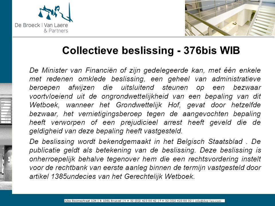 Collectieve beslissing - 376bis WIB De Minister van Financiën of zijn gedelegeerde kan, met één enkele met redenen omklede beslissing, een geheel van