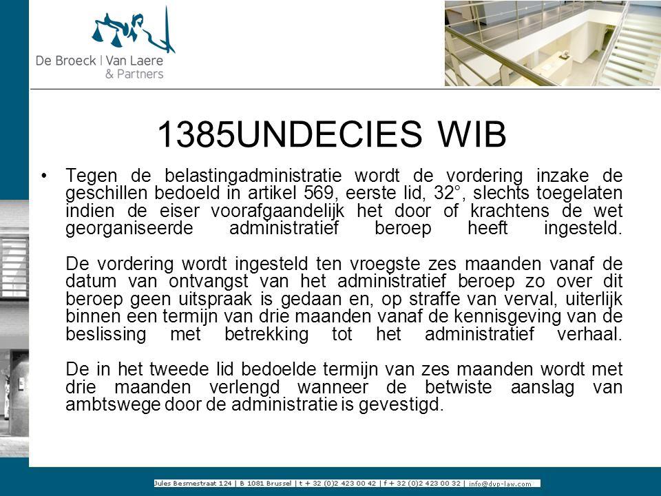 1385UNDECIES WIB Tegen de belastingadministratie wordt de vordering inzake de geschillen bedoeld in artikel 569, eerste lid, 32°, slechts toegelaten i