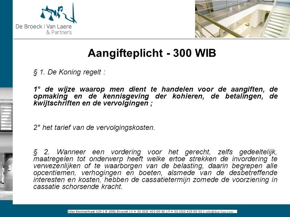 Aangifteplicht - 300 WIB § 1. De Koning regelt : 1° de wijze waarop men dient te handelen voor de aangiften, de opmaking en de kennisgeving der kohier