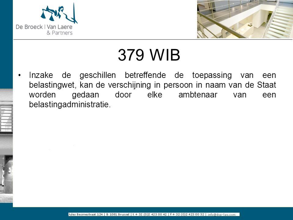379 WIB Inzake de geschillen betreffende de toepassing van een belastingwet, kan de verschijning in persoon in naam van de Staat worden gedaan door el