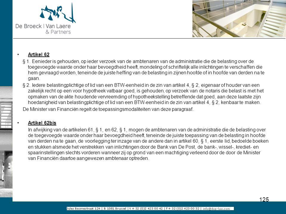 Artikel 62 § 1. Eenieder is gehouden, op ieder verzoek van de ambtenaren van de administratie die de belasting over de toegevoegde waarde onder haar b