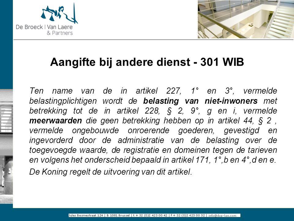 Aangifte bij andere dienst - 301 WIB Ten name van de in artikel 227, 1° en 3°, vermelde belastingplichtigen wordt de belasting van niet-inwoners met b
