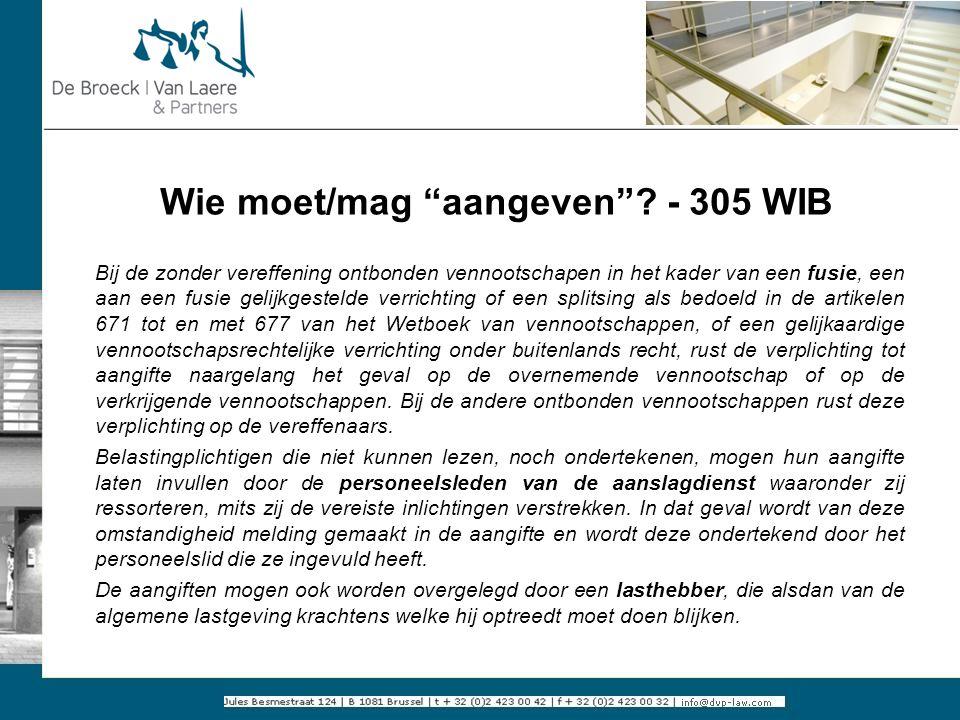 """Wie moet/mag """"aangeven""""? - 305 WIB Bij de zonder vereffening ontbonden vennootschapen in het kader van een fusie, een aan een fusie gelijkgestelde ver"""