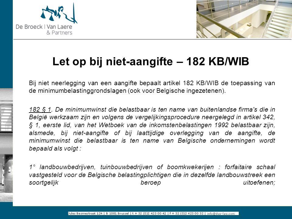 Let op bij niet-aangifte – 182 KB/WIB Bij niet neerlegging van een aangifte bepaalt artikel 182 KB/WIB de toepassing van de minimumbelastinggrondslage